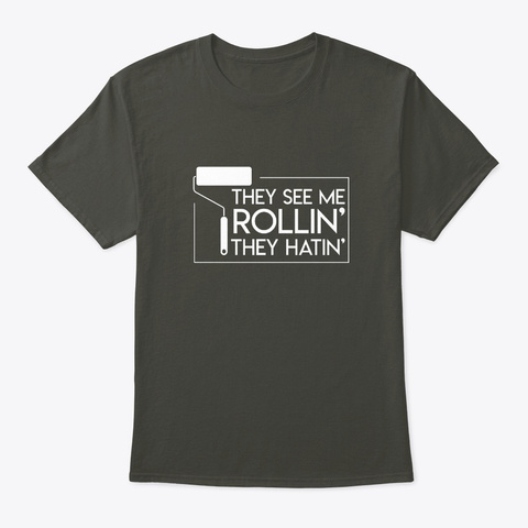 They See Me Rollin Hatin Cool Painter Gi Smoke Gray T-Shirt Front