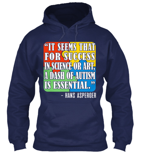 It Seems That For Success In Science Or Art, A Dash Of Autism Is Essential.   Hans Asperger Navy T-Shirt Front