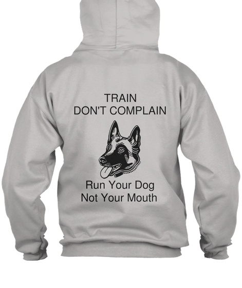 Train Don't Complain Run Your Dog Not Your Mouth Light Steel T-Shirt Back