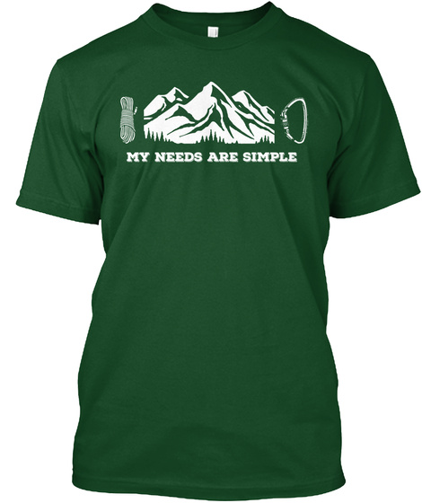 My Needs Are Simple Deep Forest T-Shirt Front