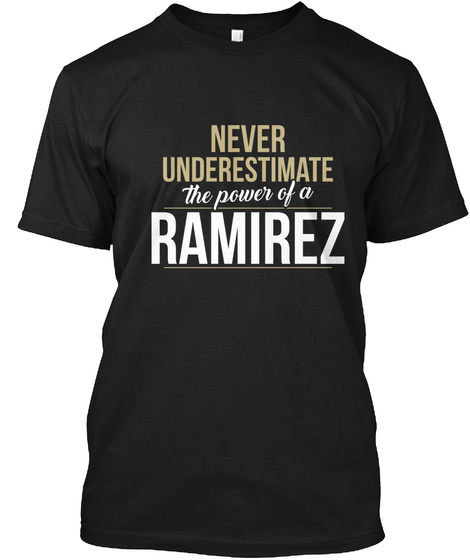 Never Underestimate The Power Of A Ramirez Black T-Shirt Front