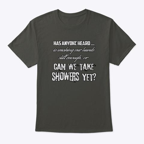 Anyone Heard, Can We Take Showers Yet? Smoke Gray T-Shirt Front