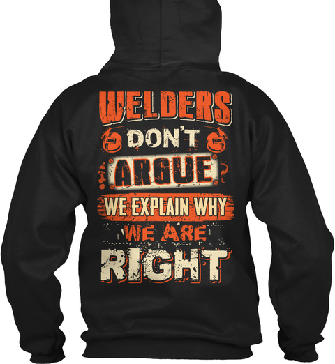 Welders Don't Argue We Explain Why We Are Right Black T-Shirt Back