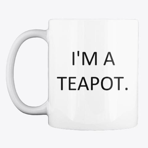 I'm A Teapot. White T-Shirt Front