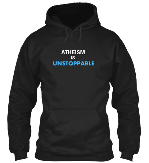 Atheism Is Unstoppable Black Sweatshirt Front