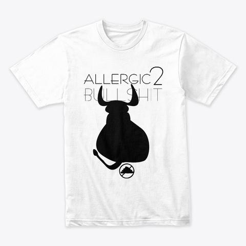 Allergic To Bullshit White T-Shirt Front