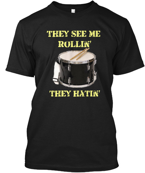 They See Me Rollin They Hatin Black T-Shirt Front