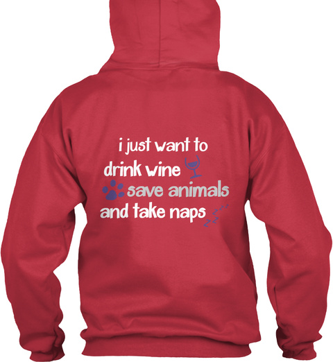 I Just Want To Drink Wine Save Animals And Take Naps Cardinal Red T-Shirt Back