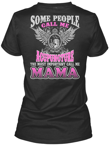 Some People Call Me Acupuncture The Most Important Call Me Mama Black T-Shirt Back