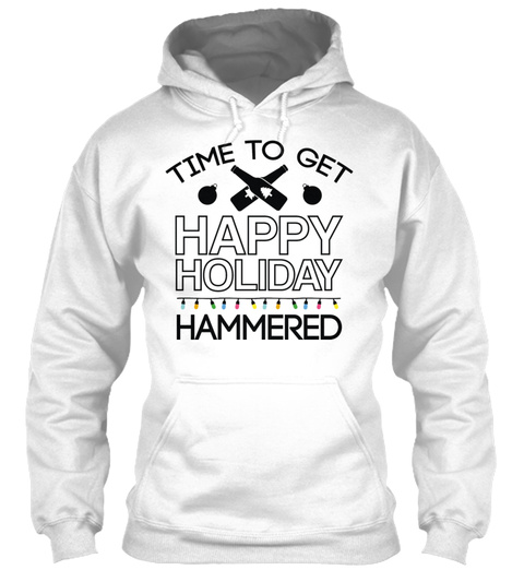 Time To Get Happy Holiday Hammered White T-Shirt Front
