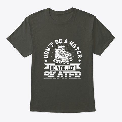 Dont Be Hater Be Roller Skater Derby Smoke Gray T-Shirt Front