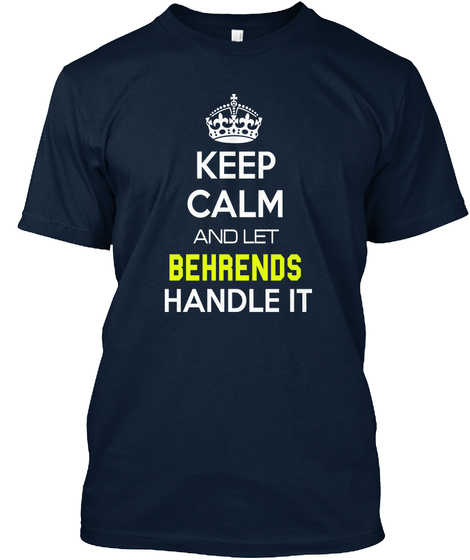 Keep Calm And Let Behrends Handle It New Navy T-Shirt Front