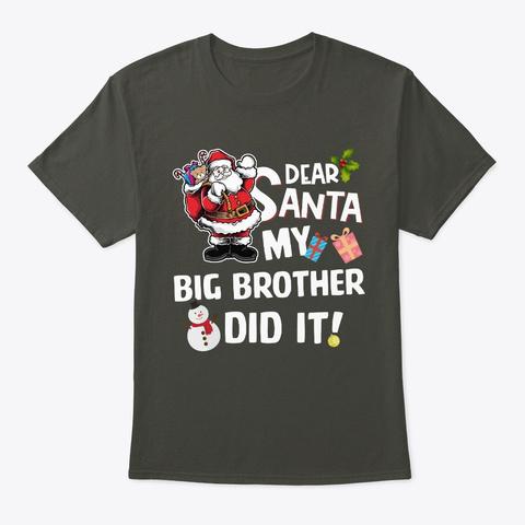 Christmas My Big Brother Did It! Dear Sa Smoke Gray T-Shirt Front
