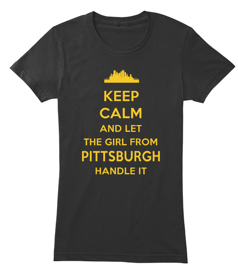 Keep Calm And Let The Girl From Pittsburgh Handle It Black Women's T-Shirt Front