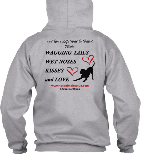 And Your Life Will Be Filled With Wagging Tails Wet Noses Kisses And Love Sport Grey Sweatshirt Back