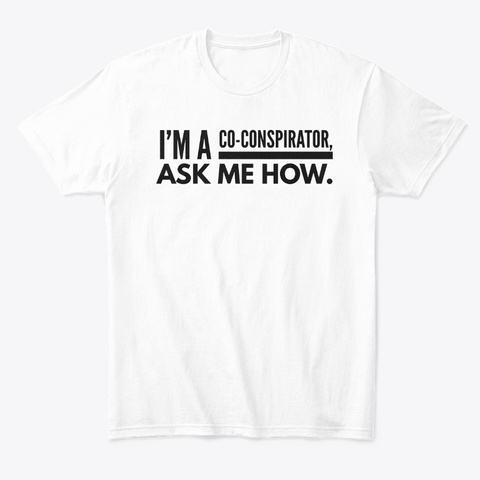 I'm A Co Conspirator White T-Shirt Front