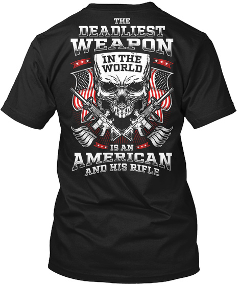 The Deadliest Weapon In The World Is An American And His Rifle Black T-Shirt Back