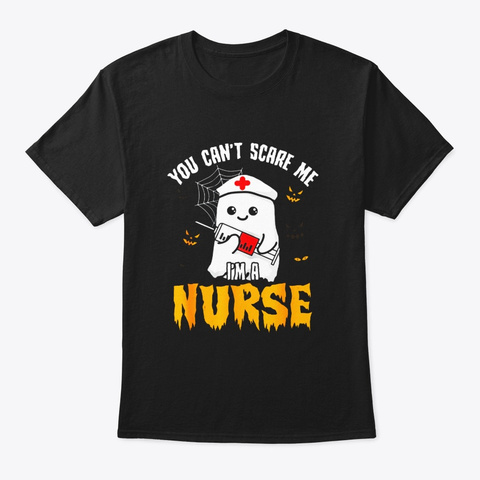 Im A Nurse You Cant Scare Me Funny Black T-Shirt Front