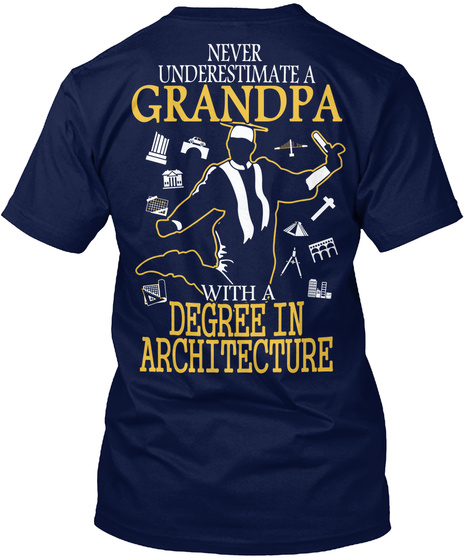 Never Underestimate A Grandpa With A Degree In Architecture Navy T-Shirt Back