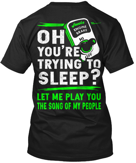 Oh Youre Trying To Sleep Hi Off Engine Break Let Me Play You The Song Of My People Jacobs Black T-Shirt Back