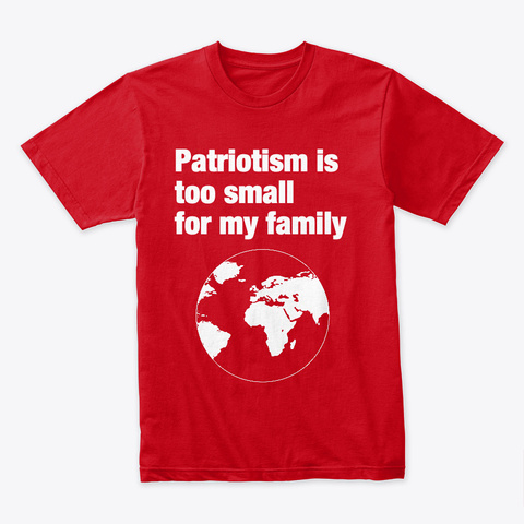 Patriotism Is Too Small For My Family Red T-Shirt Front