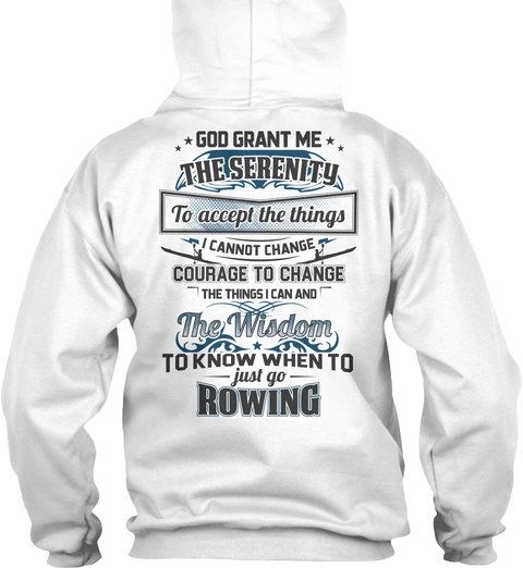 God Great Me The Serenity To Accept The Things I Cannot Change To Courage To Change The Things I Can And The Wisdom... Arctic White T-Shirt Back