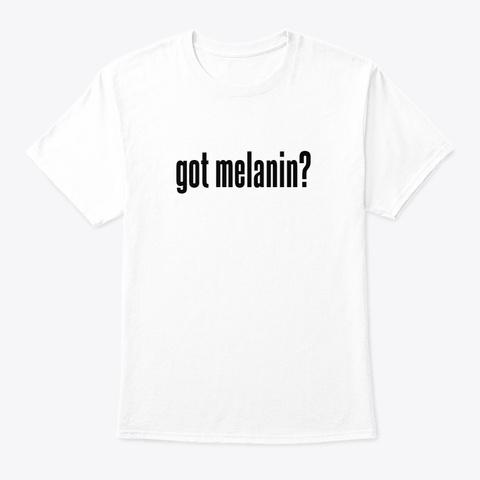"""""""Got Melanin?"""" Merch White T-Shirt Front"""