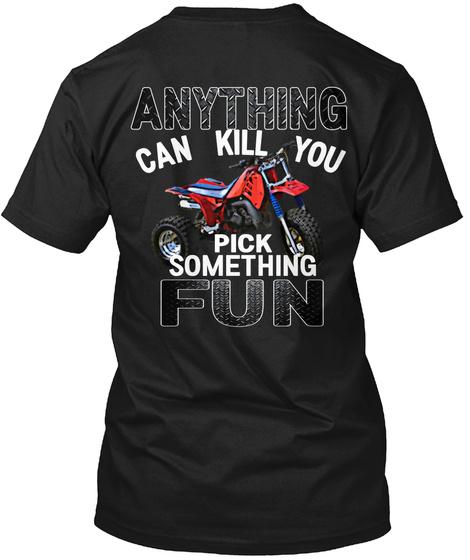 Anything Can Kill You Pick Something Fun Black T-Shirt Back