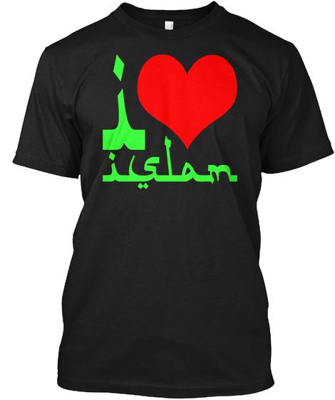 I Love Islam   T Shirt Black T-Shirt Front