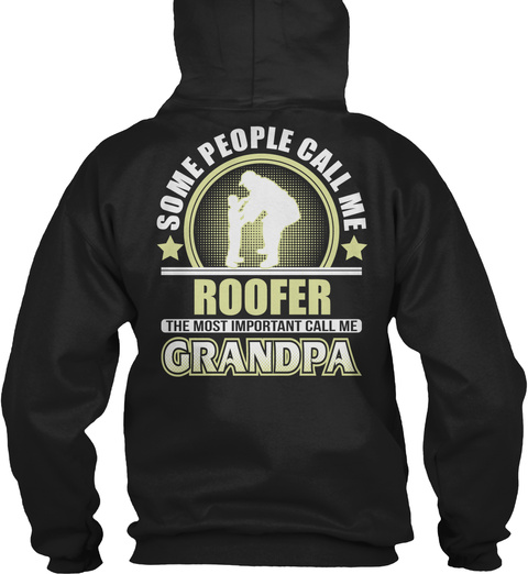 Some People Call Me Roofer The Most Important Call Me Grandpa Black T-Shirt Back
