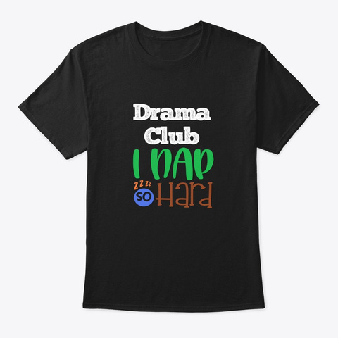 [Theatre] Drama Club   I Nap So Hard Black T-Shirt Front