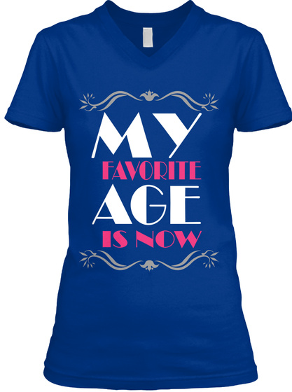 My Favorite Age Is Now T Shirt  True Royal T-Shirt Front