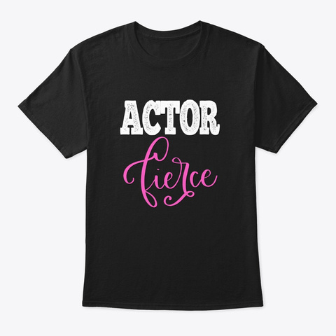 [Theatre] Actor   Fierce Black T-Shirt Front
