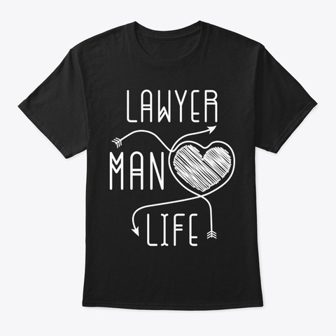 Lawyer Man Life Shirt Black T-Shirt Front