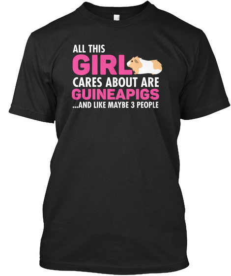 All This Girl Cares About Are Guinea Pigs ... And Like Maybe 3 People Black áo T-Shirt Front