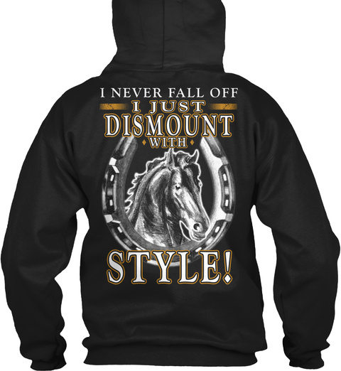 I Never Fall Off I Just Dismount With Style Black T-Shirt Back