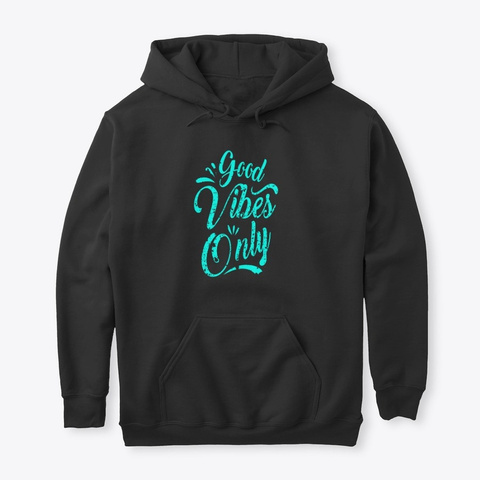 Good Vibes Only (Unisex Pullover) Black T-Shirt Front
