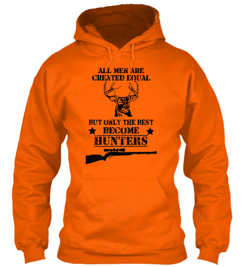 All Men Are Created Equal But Only The Best Become Hunters Orange Crush T-Shirt Front