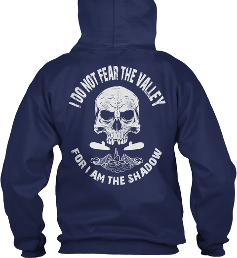I Do Not Fear The Valley For I Am The Shadow Navy T-Shirt Back