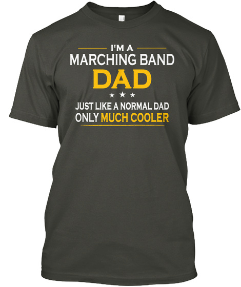Marching Band Dad Only Much Cooler Gift Smoke Gray Maglietta Front