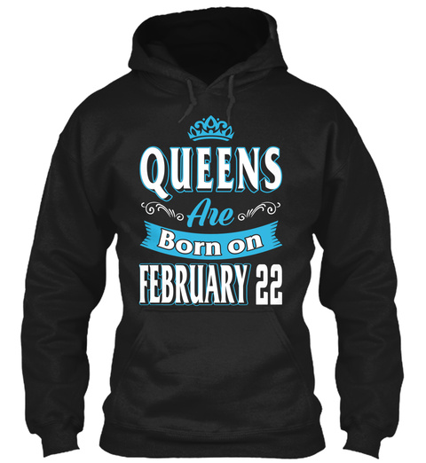 Queens Are Born On February 22 Birthday Black T-Shirt Front