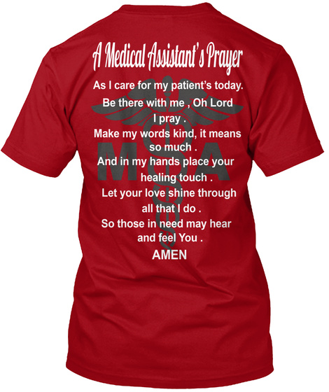 Ma A Medical Assistant's Prayer As I Care For My Patient's Today. Be There With Me, Oh Lord I Pray. Make My Words... Deep Red T-Shirt Back