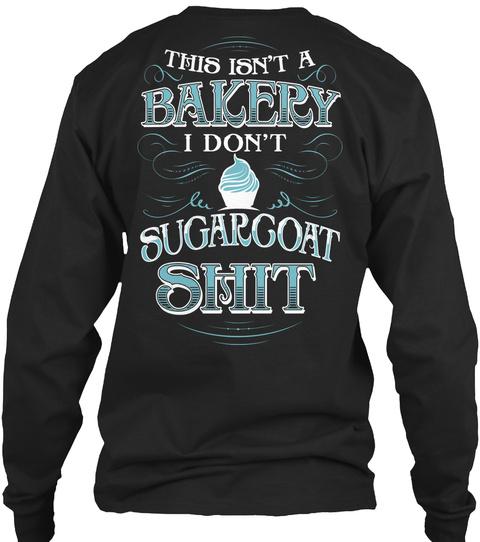 This Isn't A Bakery I Don't Sugargoat Shit Black T-Shirt Back