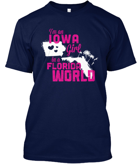 I'm An Iowa Girl In A Florida World Navy T-Shirt Front