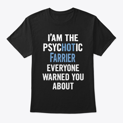Psychotic Farrier Everyone Warned About Black T-Shirt Front
