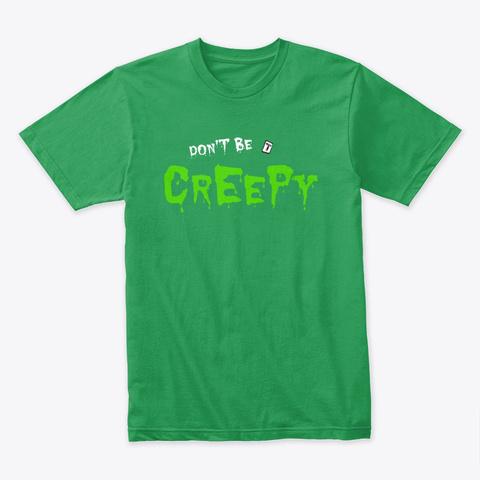 Don't Be Creepy Kelly Green T-Shirt Front