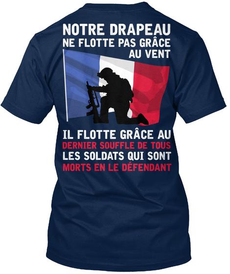 Notre Drapeau Ne Flotte Pas Grace Au Vent Il Flotte Grace Au Dernier Souffle De Tous Les Soldats Qui Sont Morts En Le... Navy T-Shirt Back