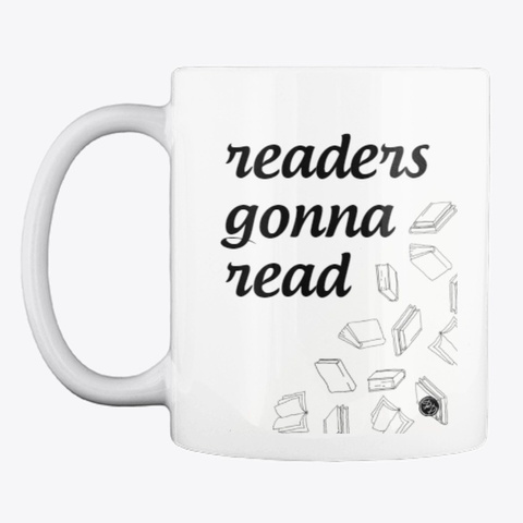 """Readers Gonna Read"" Mug White T-Shirt Front"