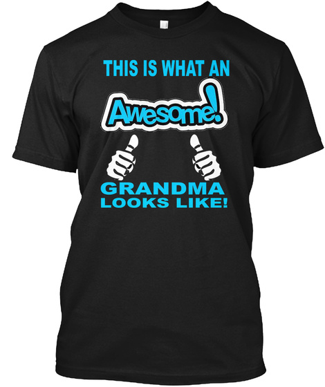 This Is What An Awesome Grandma Looks Black T-Shirt Front