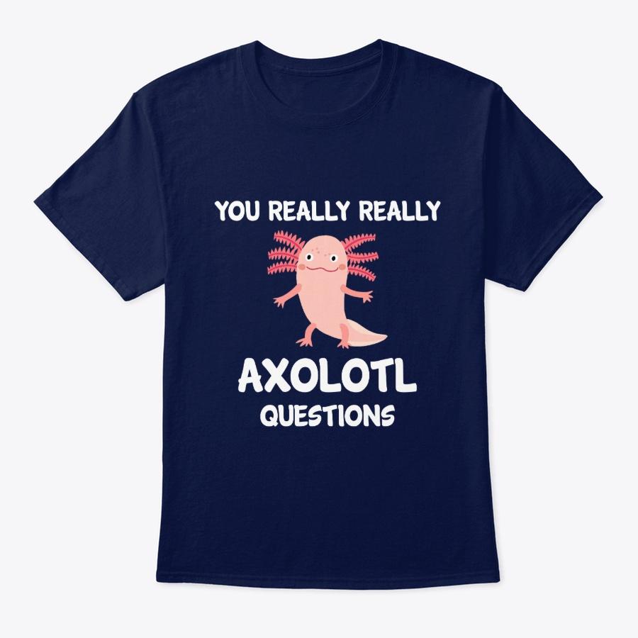 You Really Axolotl Question Unisex Tshirt